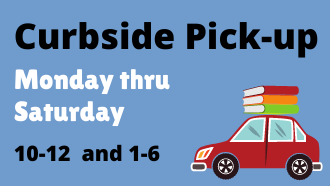 Curbside pick-up Monday thru Saturday 10-12 and 1-6
