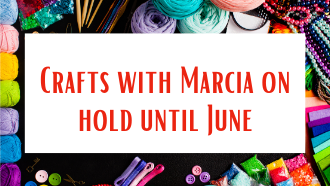 Crafts with Marcia (resume in June)