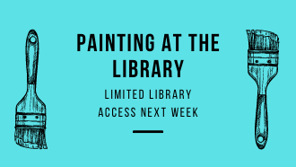 Painting at the Library Limited library access next week